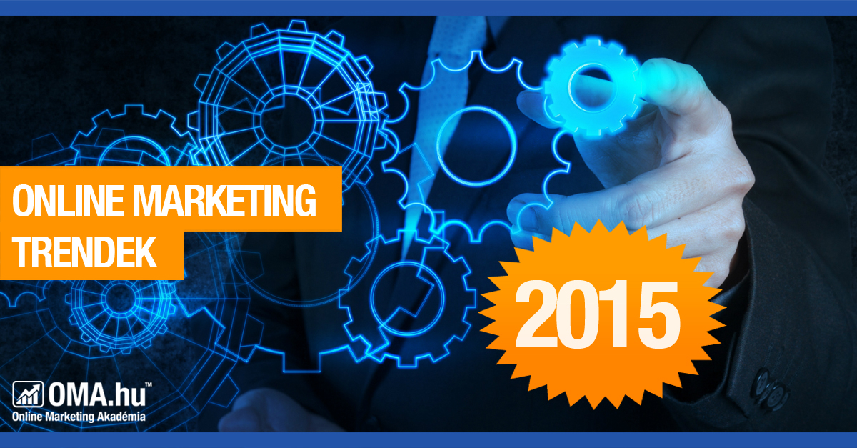 Online marketing trendek 2015 - OMA.hu